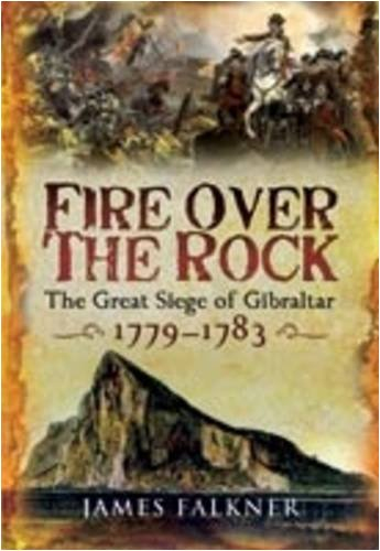 Fire Over the Rock: The Great Siege of Gibraltar, 1779–1783