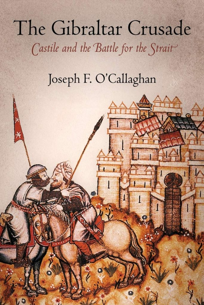 The Gibraltar Crusade: Castile and the Battle for the Strait